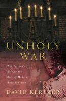 Unholy War: The Vatican's Role in the Rise of M... by Kertzer, David I. Hardback