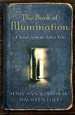 Book of Illumination : Novel from Ghost Files by M. Foley & Mary Ann Winkowski