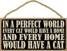 Novelty-Fun Wood Sign-CAT Plaque--In a Perfect World Every Cat Would Have a Home