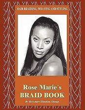 Hair Braiding, Weaving and Styling : Rose Marie's Braid Book by Rosemary...