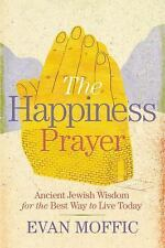 The Happiness Prayer: Ancient Jewish Wisdom for the Best Way to Live Today (Hard