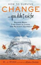 How to Survive Change... You Didn't Ask For : Bounce Back, Find Calm in Chaos, a