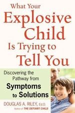 What Your Explosive Child Is Trying to Tell You: Discovering the Pathway from