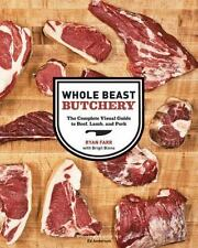 Whole Beast Butchery : The Complete Visual Guide to Beef, Lamb, and Pork by...