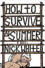 How to Survive a Summer : A Novel by Nick White (2017, Hardcover)