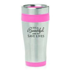 Stainless Steel Insulated Travel Coffee Mug It's A Beautiful Day To Save Lives