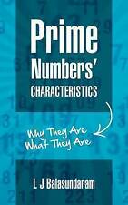 Prime Numbers' Characteristics: Why They Are What They Are. by L J Balasundaram
