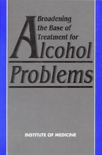 Broadening the Base of Treatment for Alcohol Problems Institute of Medicine Har