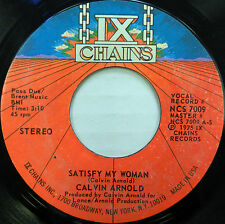 CALVIN ARNOLD 45 Satisfy My Woman / You'll Do It IX CHAINS Stereo SOUL #709