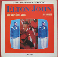"ELTON JOHN - MAXI ""FRANCE"" (12"" SINGLE) ""WHO WEARS THESE SHOES / PASSENGERS"""