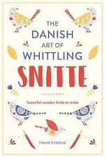 Snitte: The Danish Art of Whittling: Make beautiful wooden birds by Frank...