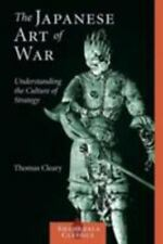 The Japanese Art of War : Understanding the Culture of Strategy by Thomas F....