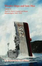 Wooden Ships And Iron Men: The U.S. Navys Coastal And Motor Minesweepers, 194...