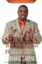 Success Is in Your Hand : 19 Keys to Unlocking the Successful Person You Were...