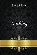 Nothing by Jenny Gkotsi (2016, Paperback)