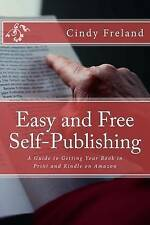 Easy and Free Self-Publishing: A Guide to Getting Your Book in Print and Kindle