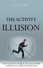 The Activity Illusion: Why We Live to Work in the 21st Century - and How to Work