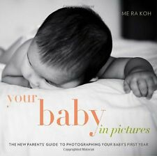 Your Baby in Pictures: The New Parents Guide to Photographing Your Babys First