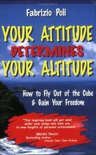 Your Attitude Determines Your Altitude: How to Fly Out of the Cube and Gain...