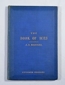 Marshall The book of Ices 1880 incl Cream and Water Ices, Sorbets, Mousses,