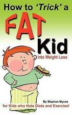 How to Trick a Fat Kid into Weight Loss: For Kids who Hate Diets and Exercise!