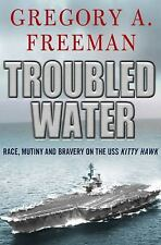 Troubled Water: Race, Mutiny, And Bravery On The Uss Kitty Hawk: By Gregory A...