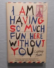 I Am Having So Much Fun Here Without You by Courtney Maum (1st Ed HCDJ)