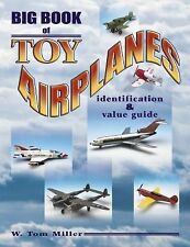 Big Book of Toy Airplanes : Identification and Value Guide by W. Tom Miller...