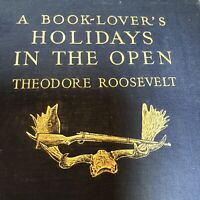 Book Lovers Holydays In The Open by Theodore Roosevelt 1st Edition 1916