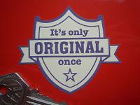 It's Only ORIGINAL Once Custom Car or Bike Vinyl Decal STICKER 70mm Hot Rod