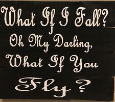 Whay If You Fly Insperatuonal Quote 14 In H X 16 In W Wood Hanging Sign