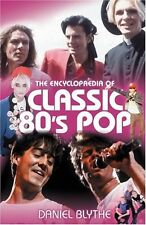 The Encyclopaedia of Classic 80's Pop - Very Good Book Blythe, Daniel