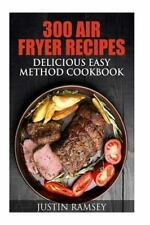 300 Air Fryer Recipes : Delicious Easy Method Cookbook, Paperback by Ramsey, ...