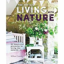 The Art of Living with Nature: 50 beautiful projects to bring the outside in by