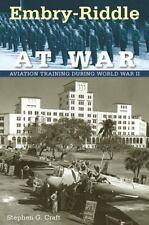 Embry-Riddle at War: Aviation Training during World War II: By Craft, Stephen G.