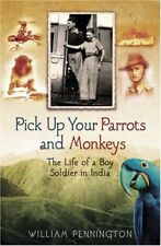 Pick up your Parrots and Monkeys...: A Boy Soldier in India (Cassell Military ,