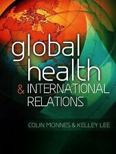 Global Health and International Relations by Colin McInnes and Kelley Lee...