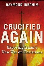 CRUCIFIED AGAIN Ibrahim, Raymond Exposing Islam's New War on Christians Hard