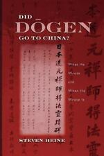Did Dogen Go to China? : What He Wrote and When He Wrote It by Steven Heine...