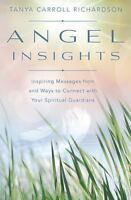 New, Angel Insights: Inspiring Messages From and Ways to Connect With Your Spiri