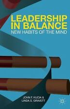 Leadership in Balance : New Habits of the Mind by John F. Kucia and Linda S....