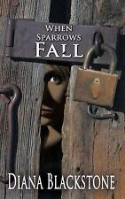 When Sparrows Fall by Diana Blackstone (2015, Paperback)