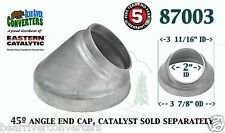 """87003 Eastern Universal Tube Catalytic Converter 45º Angle End Cap 2"""" Pipe"""