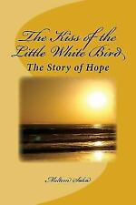 The Kiss of the Little White Bird : The Story of Hope by Meltem Saka (2014,...