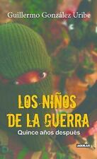 Los niños de la Guerra/ Child Soldiers: Fifteen Years Later : Quince años...