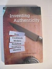 Inventing Authenticity : How Cookbook Writers Redefine Southern Identity by Carr