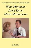 What Mormons Don't Know About Mormonism, Paperback by Bliss, Ed, ISBN-13 9781...