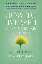 How to Live Well with Chronic Pain and Illness: A Mindful Guide by Toni Bernhard