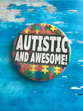 Autism Badge - Autistic and Awesome - 58mm Badge - Safety Pin Back - Autistic
