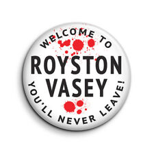 LEAGUE OF GENTLEMEN, WELCOME TO ROYSTON VASEY 25mm Button Badge. FREE POST